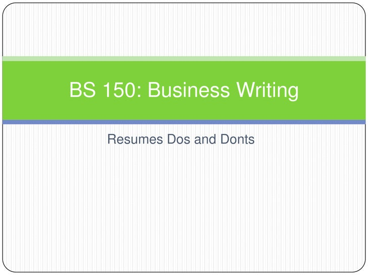 Resumes Dos and Donts<br />BS 150: Business Writing<br />