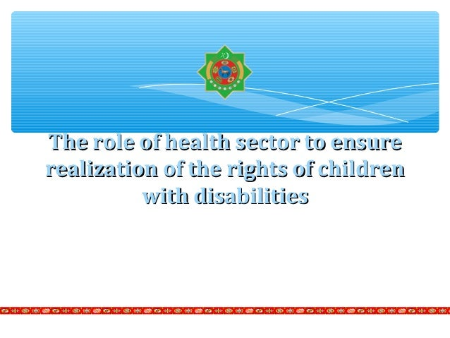 The role of health sector to ensureThe role of health sector to ensure realization of the rights of childrenrealization of...