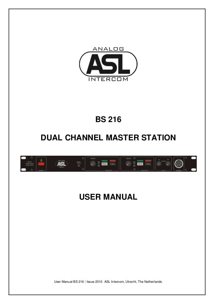 BS 216DUAL CHANNEL MASTER STATION                  USER MANUAL  User Manual BS 216 / Issue 2010 ASL Intercom, Utrecht, The...