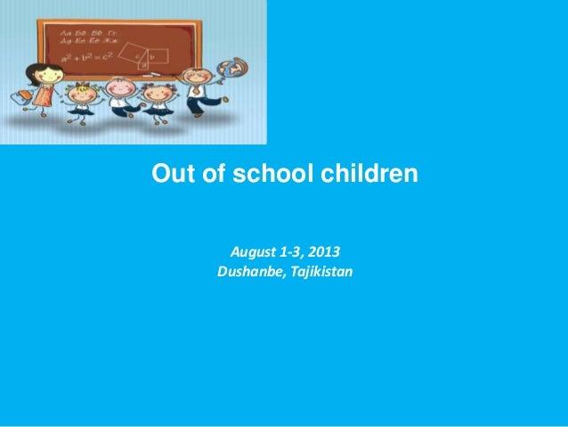 Out of school children August 1-3, 2013 Dushanbe, Tajikistan