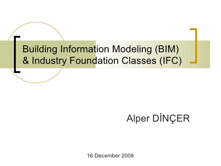 Building Information Modeling (BIM)  & Industry Foundation Classes (IFC)