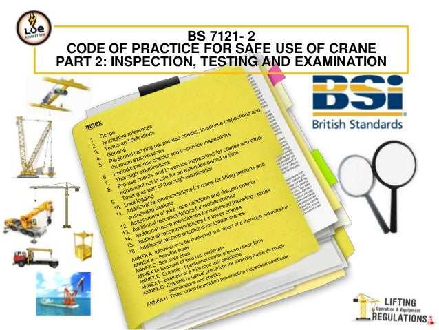 BS 7121- 2CODE OF PRACTICE FOR SAFE USE OF CRANEPART 2: INSPECTION, TESTING AND EXAMINATION