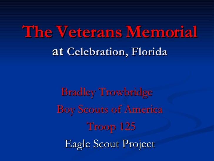 The Veterans Memorial at   Celebration, Florida Bradley Trowbridge   Boy Scouts of America Troop 125 Eagle Scout Project