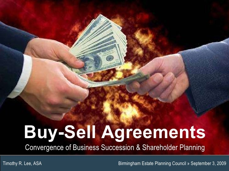 Timothy R. Lee, ASA  Birmingham Estate Planning Council » September 3, 2009 Buy-Sell Agreements Convergence of Business Su...