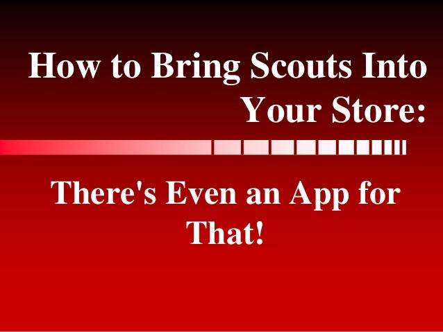 How to Bring Scouts IntoYour Store:Theres Even an App forThat!