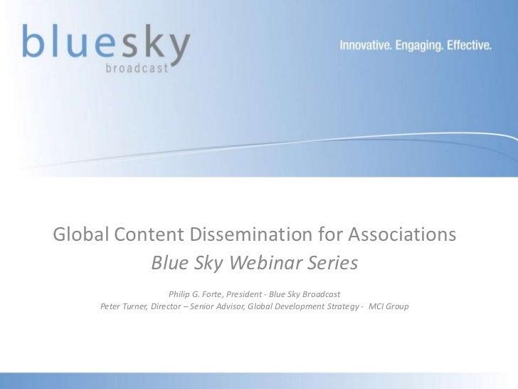 Global Content Dissemination for Associations          Blue Sky Webinar Series                        Philip G. Forte, Pre...