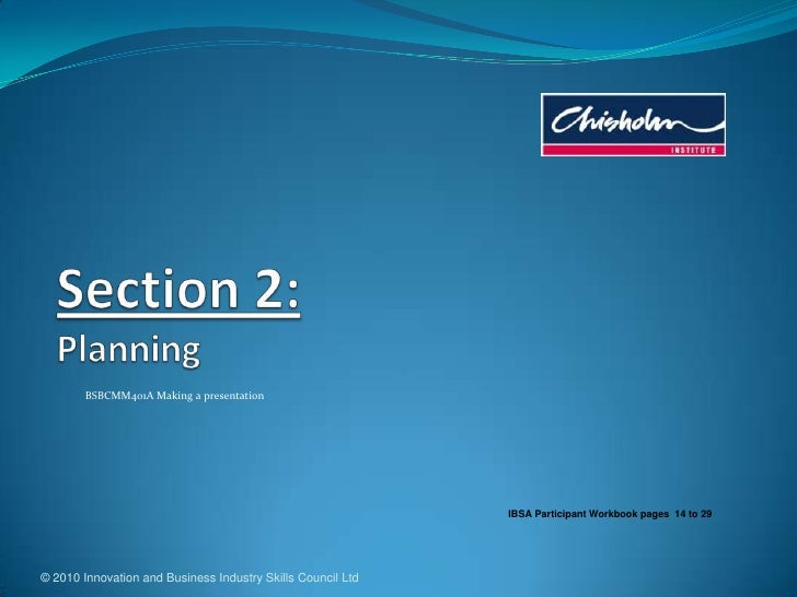 © 2010 Innovation and Business Industry Skills Council Ltd<br />Section 2: Planning<br />BSBCMM401A Making a presentation<...