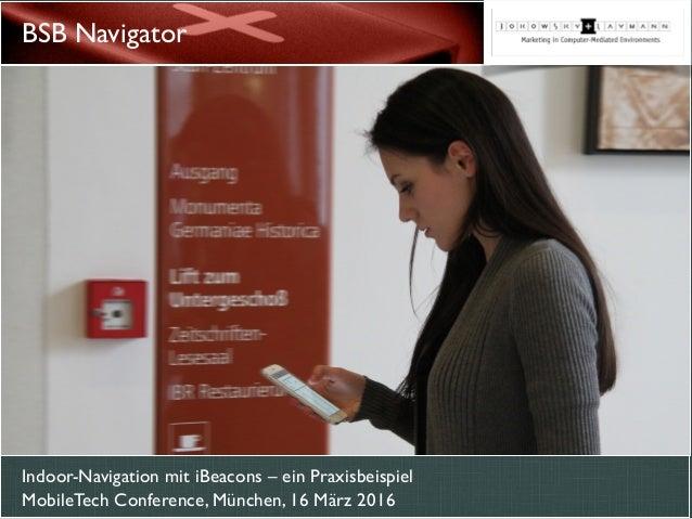 Indoor-Navigation mit iBeacons – ein Praxisbeispiel MobileTech Conference, München, 16 März 2016 BSB Navigator