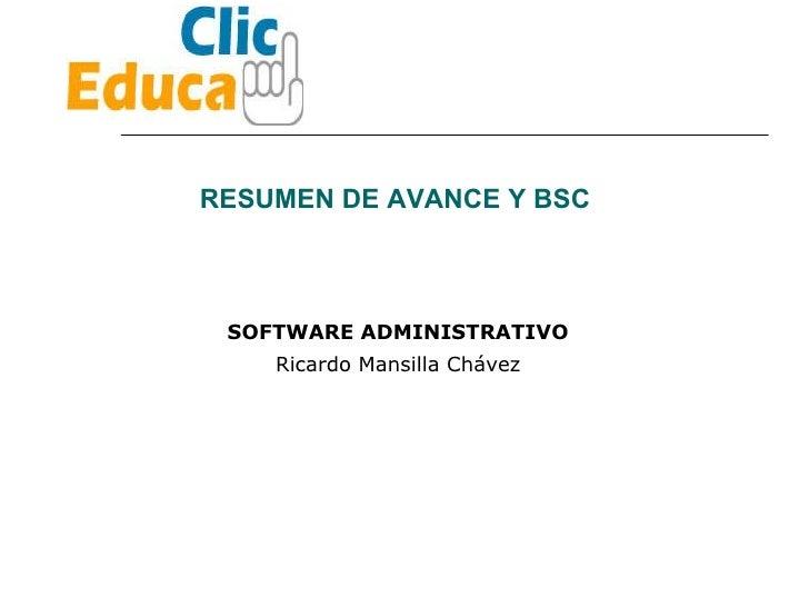 RESUMEN DE AVANCE Y BSC  Ricardo Mansilla Chávez SOFTWARE ADMINISTRATIVO