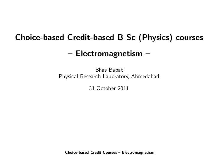 Choice-based Credit-based B Sc (Physics) courses              – Electromagnetism –                          Bhas Bapat    ...
