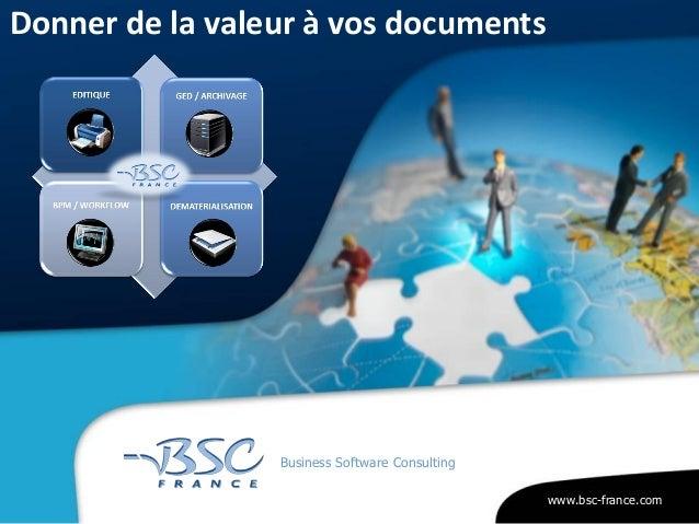 www.bsc-france.com Business Software Consulting Donner de la valeur à vos documents