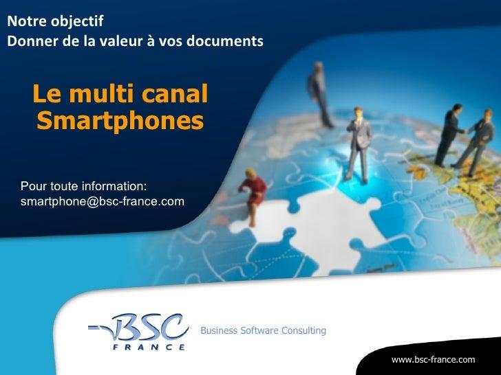 <ul><li>Le multi canal </li></ul><ul><li>Smartphones </li></ul>Notre objectif  Donner de la valeur à vos documents Pour to...