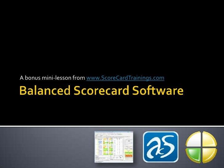 Balanced Scorecard Software<br />A bonus mini-lesson from www.ScoreCardTrainings.com<br />