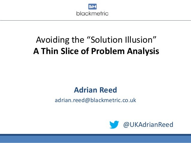 """'Helping Stakeholders to Take a Step Back and Avoid the """"Solution Illusion""""', by Adrian Reed, UK"""