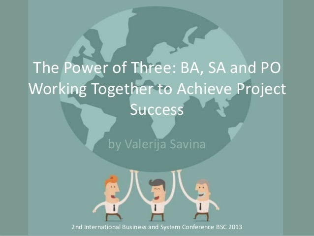 The Power of Three: BA, SA and PO Working Together to Achieve Project Success by Valerija Savina  2nd International Busine...