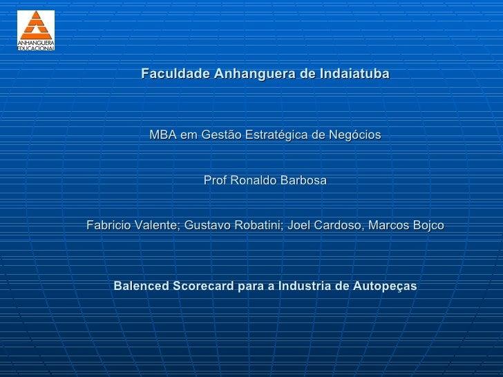 Faculdade Anhanguera de Indaiatuba              MBA em Gestão Estratégica de Negócios                       Prof Ronaldo B...
