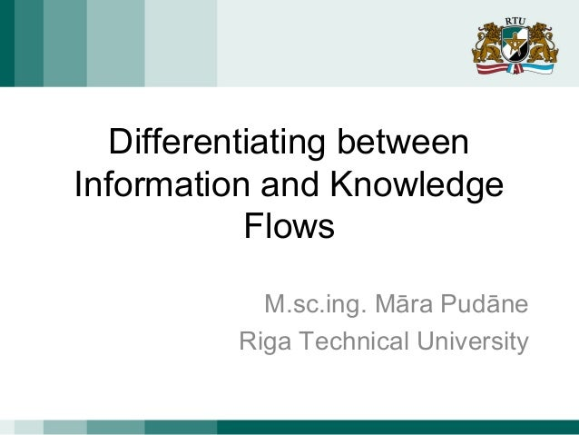 Differentiating between Information and Knowledge Flows M.sc.ing. Māra Pudāne Riga Technical University