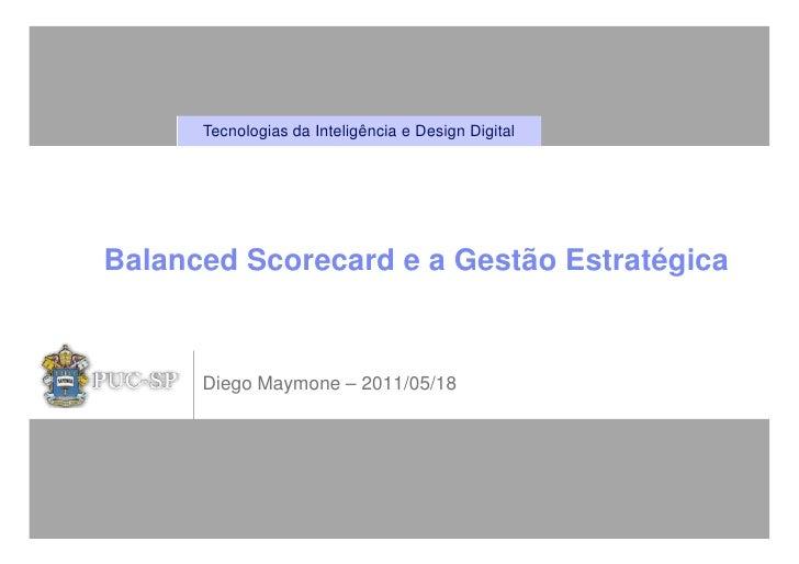 Tecnologias da Inteligência e Design DigitalBalanced Scorecard e a Gestão Estratégica      Diego Maymone – 2011/05/18