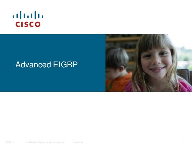 Advanced EIGRPBSCI 2 - 4     © 2006 Cisco Systems, Inc. All rights reserved.   Cisco Public   1