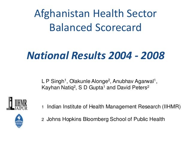 Afghanistan Health Sector Balanced Scorecard National Results 2004 - 2008 L P Singh1, Olakunle Alonge2, Anubhav Agarwal1, ...