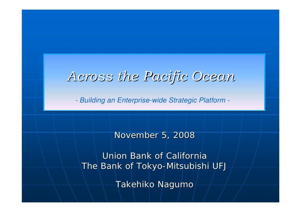 Across the Pacific Ocean  - Building an Enterprise-wide Strategic Platform -                  November 5, 2008         Uni...