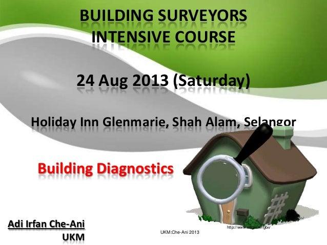 Building Diagnostics BUILDING SURVEYORS INTENSIVE COURSE 24 Aug 2013 (Saturday) Holiday Inn Glenmarie, Shah Alam, Selangor...