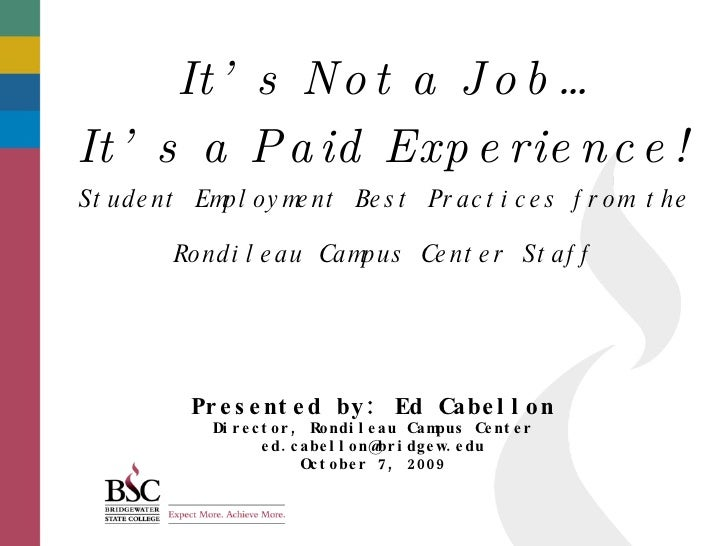 <ul><li>It's Not a Job… </li></ul><ul><li>It's a Paid Experience! </li></ul>Student Employment Best Practices from the  Ro...