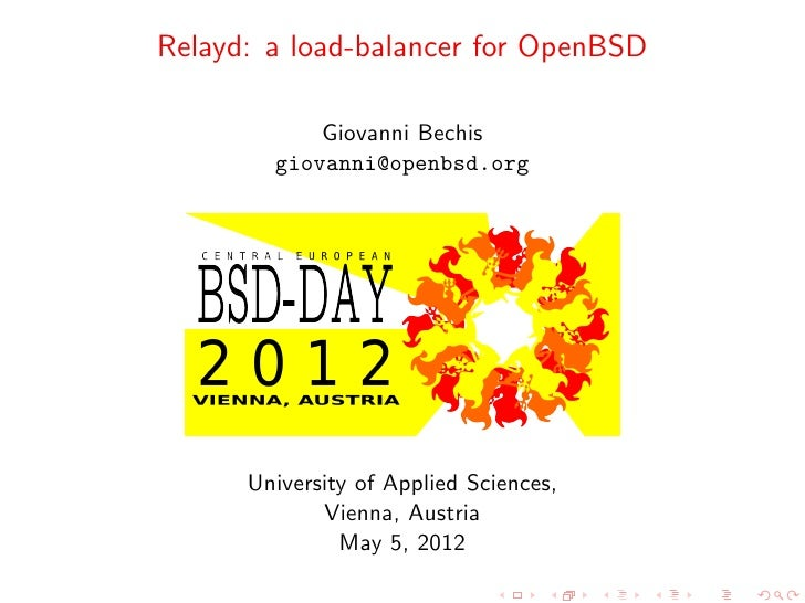 Relayd: a load-balancer for OpenBSD            Giovanni Bechis        giovanni@openbsd.org      University of Applied Scie...