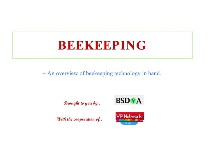 BEEKEEPING <ul><li>~ An overview of beekeeping technology in hand. </li></ul>Brought to you by : With the cooperation of :