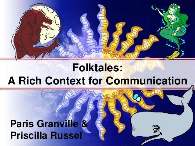 Folktales: A Rich Context for Communication Paris Granville & Priscilla Russel