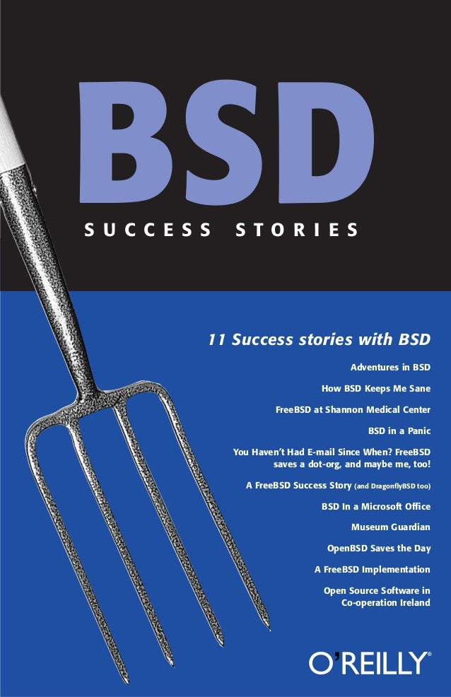 BSD S U C C E S S  S T O R I E S  11 Success stories with BSD Adventures in BSD How BSD Keeps Me Sane FreeBSD at Shannon M...