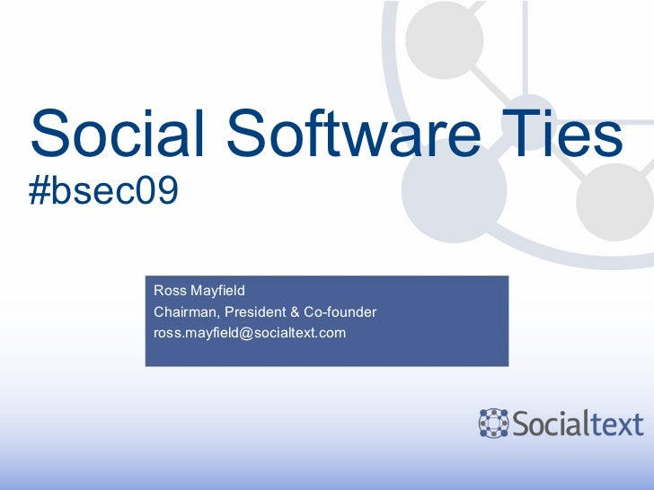 Social Software Ties #bsec09 Ross Mayfield Chairman, President & Co-founder [email_address]