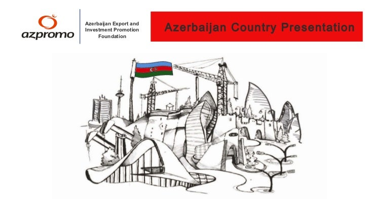 Azerbaijan Export andInvestment Promotion    Azerbaijan Country Presentation     Foundation