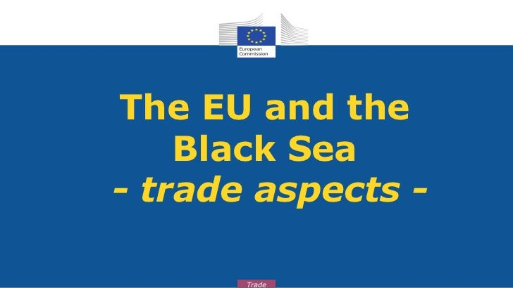 The EU and the    Black Sea- trade aspects -       Trade