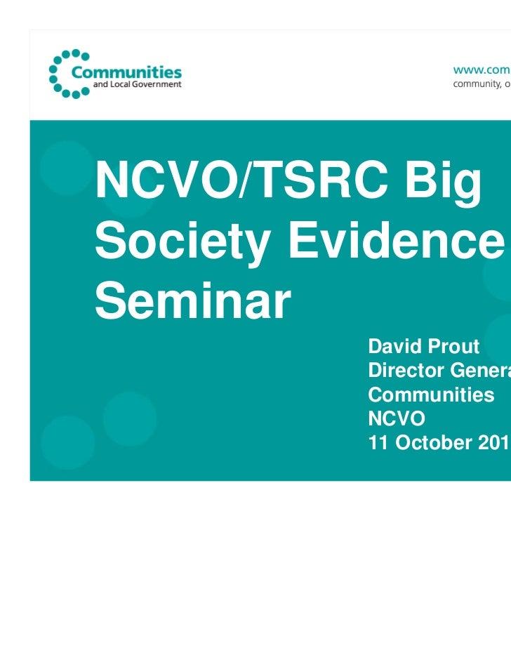 NCVO/TSRC BigSociety EvidenceSeminar          David Prout          Director General for          Communities          NCVO...