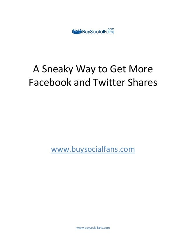 www.buysocialfans.com A Sneaky Way to Get More Facebook and Twitter Shares www.buysocialfans.com