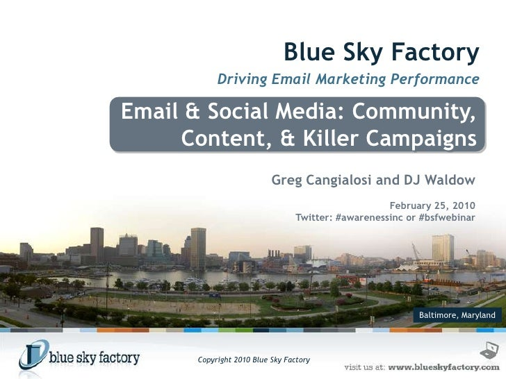 Blue Sky Factory<br />Driving Email Marketing Performance<br />Email & Social Media: Community, Content, & Killer Campaign...