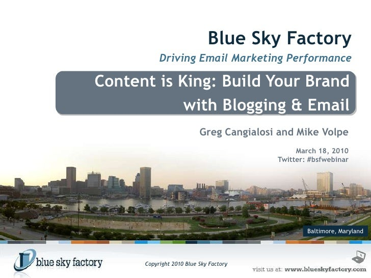 Blue Sky Factory<br />Driving Email Marketing Performance<br />Content is King: Build Your Brand <br />    with Blogging &...