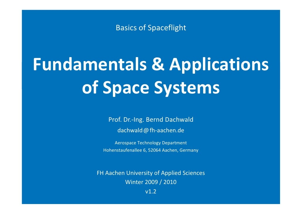 Basics of Spaceflight    Fundamentals & Applications       of Space Systems            Prof. Dr.‐Ing. Bernd Dachwald      ...