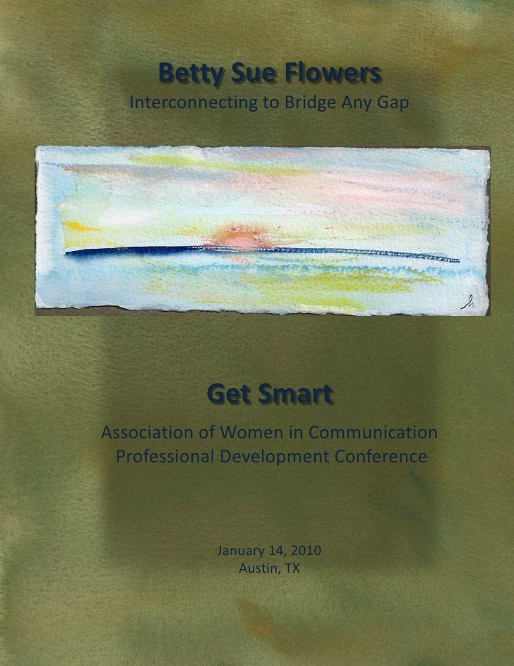 Betty Sue Flowers<br />Interconnecting to Bridge Any Gap<br />Get Smart<br />Association of Women in Communication<br /> P...