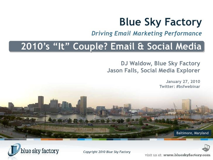 "Blue Sky Factory<br />Driving Email Marketing Performance<br />2010's ""It"" Couple? Email & Social Media <br />DJ Waldow, B..."