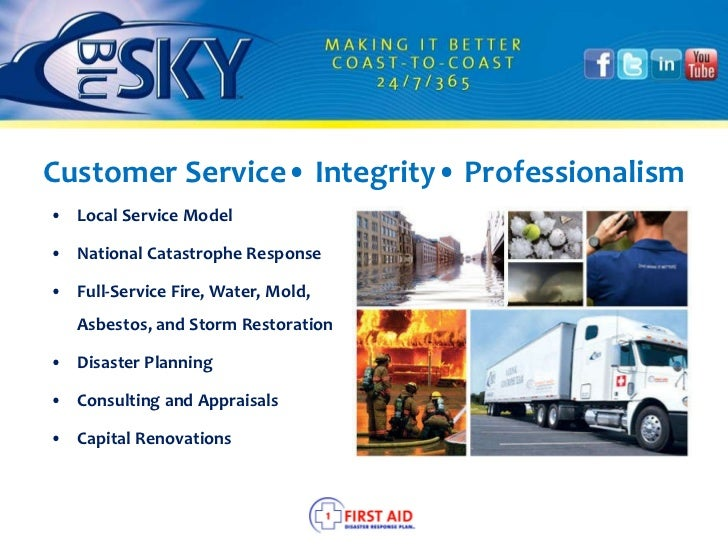 Customer Service• Integrity• Professionalism <ul><li>Local Service Model </li></ul><ul><li>National Catastrophe Response <...