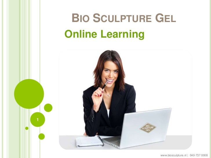 BIO SCULPTURE GEL    Online Learning1                      www.biosculpture.nl | 040-737 0008