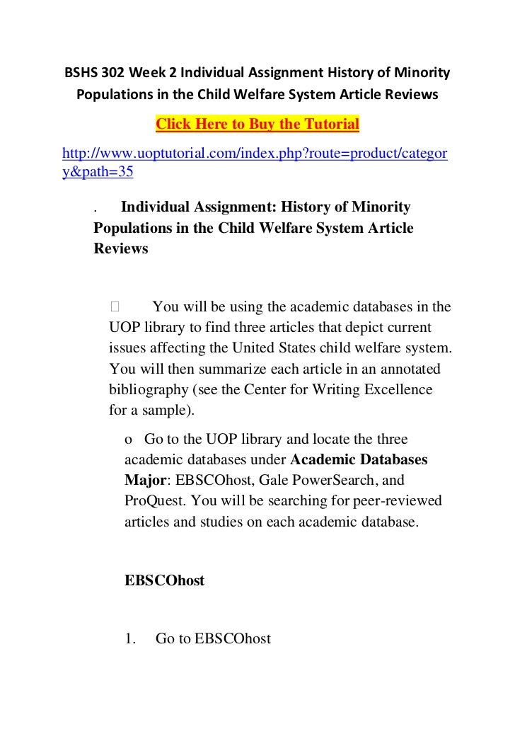 Bshs 302 week 2 individual assignment history of minority populations in the child welfare system article reviews Individual Assignment: History of Minority Populations in the Child Welfare System Article Reviews  You will be using the academic databases