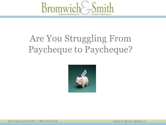 Bromwich and Smith: 1-866-353-6726 inquiries@solvingdebt.ca Are You Struggling From Paycheque to Paycheque?