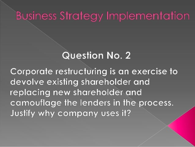 Corporate restructuring can lead to changealong one or more of the three directioni) Assets and Portfolioii) Capital Struc...
