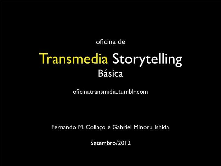 oficina deTransmedia Storytelling                  Básica         oficinatransmidia.tumblr.com  Fernando M. Collaço e Gabrie...