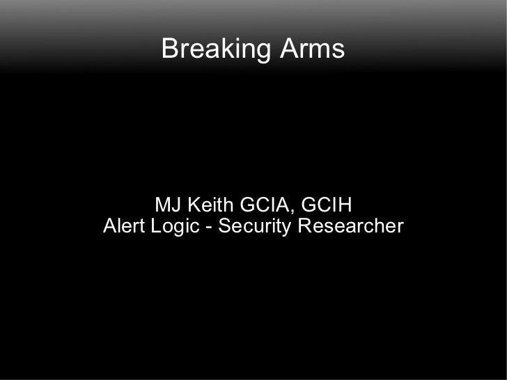 Breaking Arms MJ Keith GCIA, GCIH Alert Logic - Security Researcher