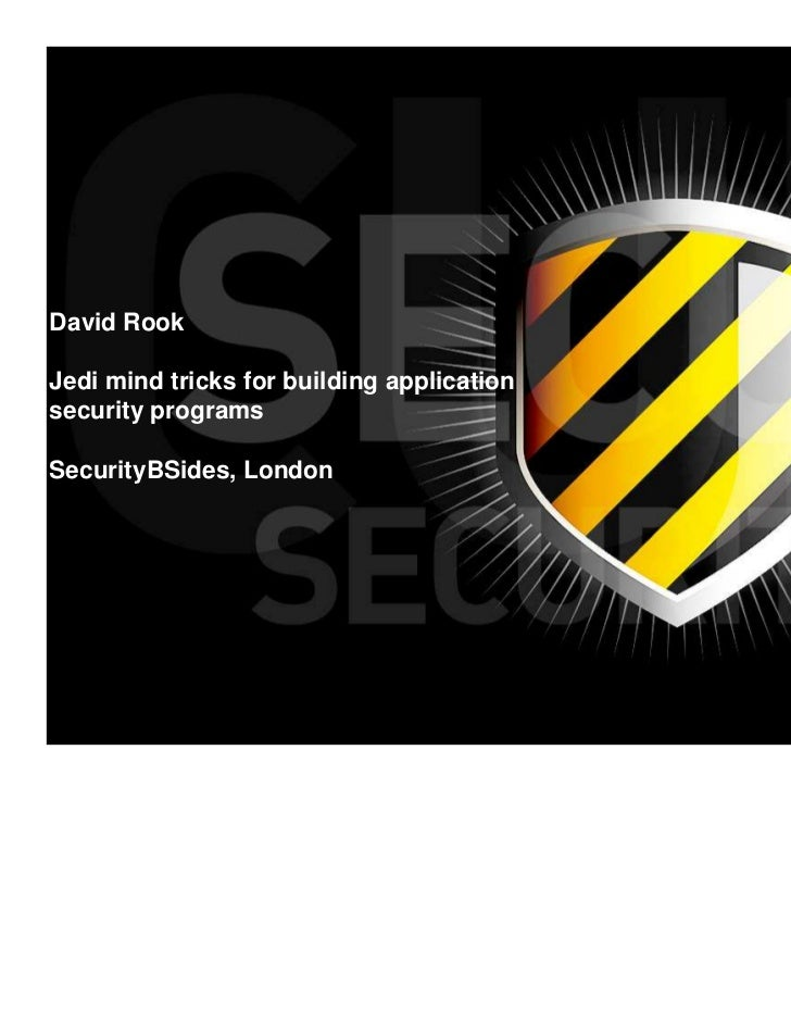 David RookJedi mind tricks for building applicationsecurity programsSecurityBSides, London