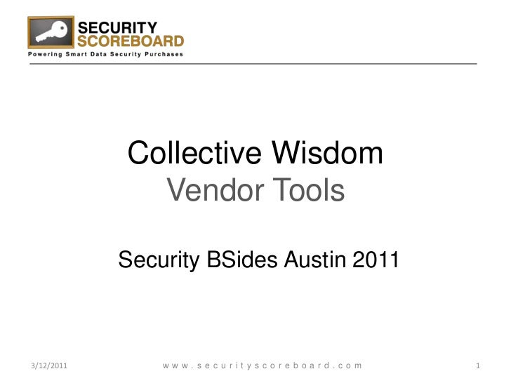 Collective Wisdom Vendor Tools<br />Security BSides Austin 2011<br />3/12/2011<br />1<br />www.securityscoreboard.com<br />